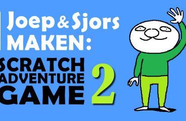 JOEP EN SJORS MAKEN… Scratch Adventure Game #2